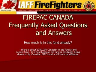 FIREPAC CANADA Frequently Asked Questions	 and Answers