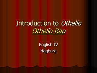 Introduction to  Othello Othello Rap