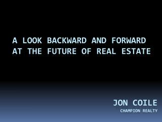 A Look backward and forward at the future of real estate