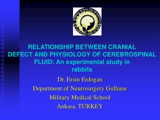 Dr. Ersin Erdogan Department of Neurosurgery Gulhane Military Medical School Ankara, TURKEY
