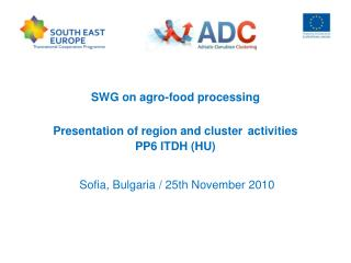SWG  on agro-food processing Presentation of region and cluster activities  PP6 ITDH (HU)