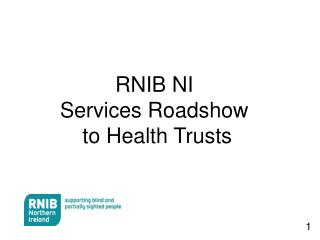 RNIB NI  Services Roadshow  to Health Trusts