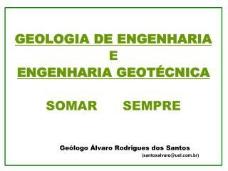GEOLOGIA DE ENGENHARIA E  ENGENHARIA GEOTÉCNICA SOMAR      SEMPRE
