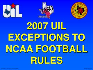 2007 UIL EXCEPTIONS TO NCAA FOOTBALL RULES