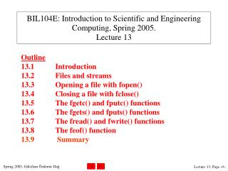 BIL104E: Introduction to Scientific and Engineering Computing, Spring 200 5 . Lecture 13