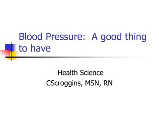 Blood Pressure:  A good thing to have