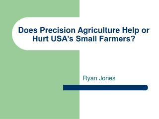 Does Precision Agriculture Help or Hurt USA's Small Farmers?