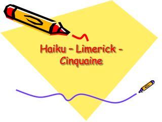 Haiku – Limerick - Cinquaine