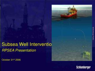 Subsea Well Intervention RPSEA Presentation October 31 st  2006