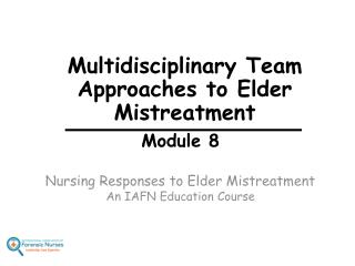 Module 8 Nursing Responses to Elder Mistreatment An IAFN Education Course