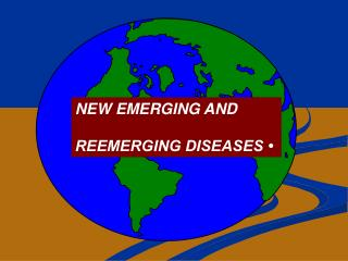 NEW  EMERGING AND  REEMERGING DISEASES •