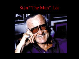 "Stan ""The Man"" Lee"