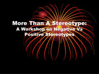 More Than A Stereotype: A Workshop on Negative Vs Positive Stereotypes