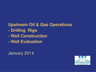 Upstream Oil & Gas Operations - Drilling  Rigs - Well Construction - Well Evaluation