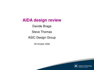 AIDA design review Davide Braga Steve Thomas ASIC Design Group 09 October 2008