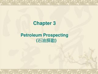 Chapter 3 Petroleum Prospecting ( 石油探勘 )