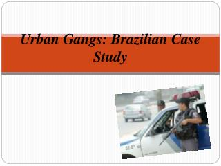 Urban Gangs: Brazilian Case Study