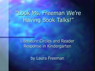 """Look Ms. Freeman We're Having Book Talks!"""