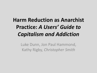 Harm Reduction as Anarchist Practice:  A Users' Guide to Capitalism and Addiction