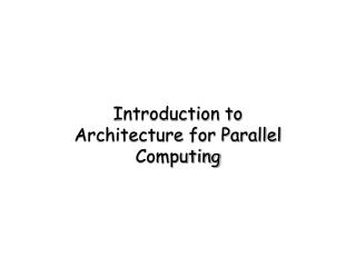 Introduction to Architecture for Parallel Computing