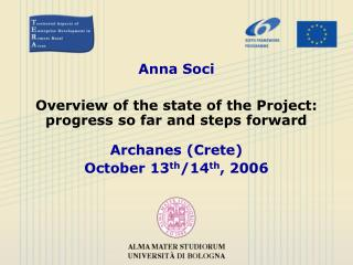 Anna Soci Overview of the state of the Project: progress so far and steps forward Archanes (Crete)