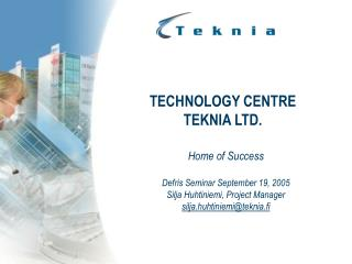 TECHNOLOGY CENTRE  TEKNIA LTD.