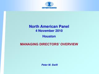 North American Panel 4 November 2010 Houston MANAGING DIRECTORS' OVERVIEW
