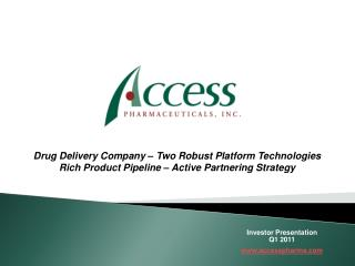 Drug Delivery Company   Two Robust Platform Technologies Rich Product Pipeline   Active Partnering Strategy