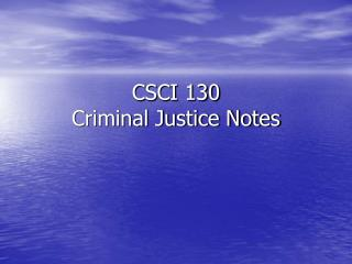CSCI 130 Criminal Justice Notes