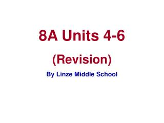 8A Units 4-6  (Revision) By Linze Middle School
