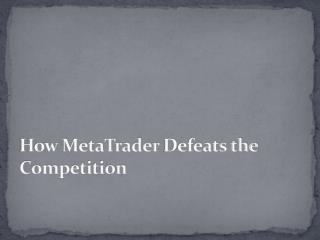 MetaTrader 4 | How MetaTrader Defeats the Competition