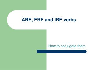 ARE, ERE and IRE verbs