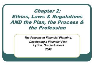 Chapter 2:  Ethics, Laws & Regulations AND the Plan, the Process & the Profession