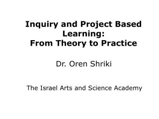 Inquiry and Project Based Learning: From Theory to Practice