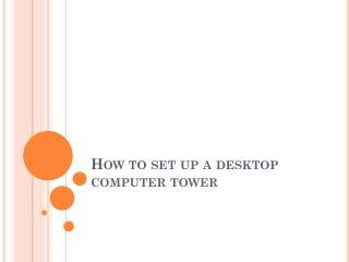 How to set up a desktop computer tower