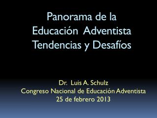 Panorama de la  Educaci ón   Adventista  Tendencias  y  Desafíos