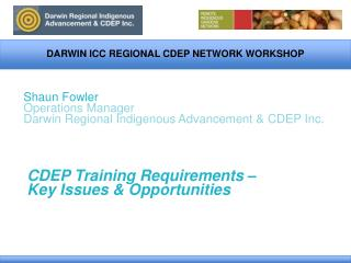 Shaun Fowler Operations Manager Darwin Regional Indigenous Advancement & CDEP Inc.
