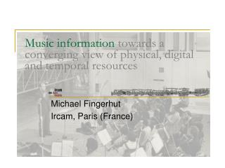 Music information  towards a converging view of physical, digital and temporal resources
