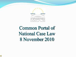 Common Portal of  National Case Law 8  November  2010