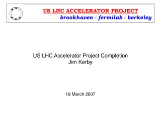 US LHC Accelerator Project Completion Jim Kerby