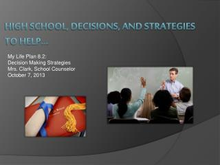high school, Decisions, and strategies to help…