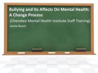 Bullying and Its Affects On Mental Health: A Change Process