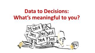 Data to Decisions: What's meaningful to you?