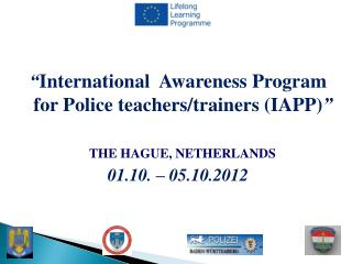 """ International  Awareness Program for Police teachers/trainers (IAPP) "" THE HAGUE, NETHERLANDS"
