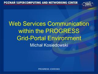 Web Services Communication within the PROGRESS Grid-Portal Environment
