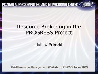 Resource Brokering in the PROGRESS Project