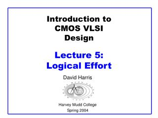 Introduction to CMOS VLSI Design Lecture 5:  Logical Effort