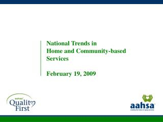 National Trends in Home and Community-based Services  February 19, 2009