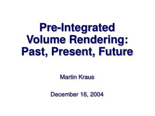 Pre-Integrated  Volume Rendering: Past, Present, Future