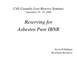 CAS Casualty Loss Reserve Seminar September 18 - 19, 2000